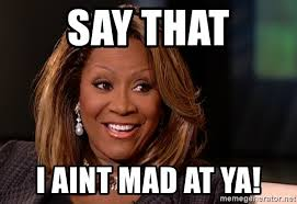 I Aint Mad At Cha Meme - say that i aint mad at ya patti labelle smile meme generator