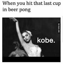 Kobe Rape Meme - dopl3r com memes when you hit that last cup in beer pong kobe