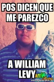 William Levy Meme - meme personalizado pos dicen que me parezco a william levy 4681242