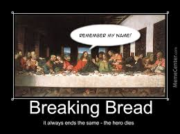 Last Supper Meme - breaking bread the last supper by zapp mayr meme center