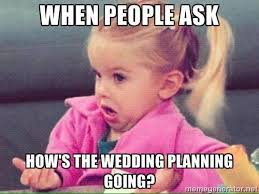 Wedding Day Meme - how s the wedding planning quirky humor pinterest weddings