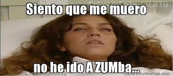 Zumba Meme - siento que me muero no he ido a zumba meme de maria la del