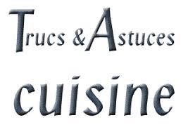 trucs et astuces cuisine astuces de cuisine