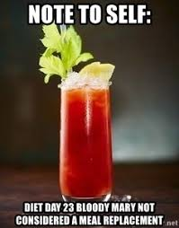 Bloody Mary Meme - note to self diet day 23 bloody mary not considered a meal