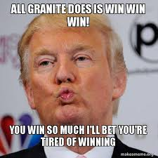 So Much Win Meme - all granite does is win win win you win so much i ll bet you re