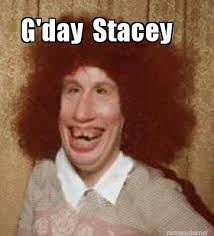 Stacey Meme - meme maker gday stacey