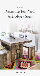 decorating advice decorating advice for every astrological sign popsugar home