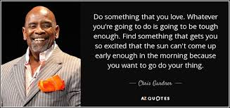 you u0027re going to want chris gardner quote do something that you love whatever you u0027re