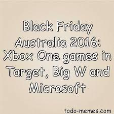 black friday xbox one games target black friday australia 2016 xbox one games in target big w and micro