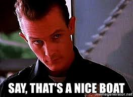Nice Boat Meme - say that s a nice boat t1000 that s a nice bike meme generator