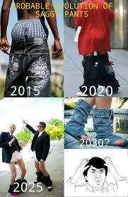 Sagging Pants Meme - evolution of saggy pants imgur