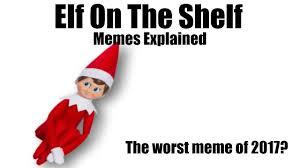 Elf Christmas Meme - elf on the shelf memes explained youtube