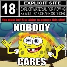 No One Cares Spongebob Meme - explicit site funny 18 years or older spongebob squarepants nobody