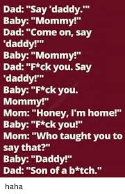 Mommy Memes - dad say daddy baby mommy dad come on say daddy baby mommy