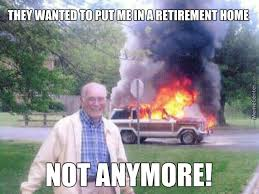 Retirement Meme - no one puts me in a retirement home by edu2000 meme center
