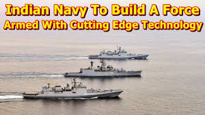 build a navy indian navy to build a armed with cutting edge technology