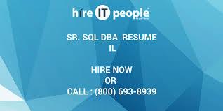 Sql Dba Sample Resume by Sr Sql Dba Resume Il Hire It People We Get It Done