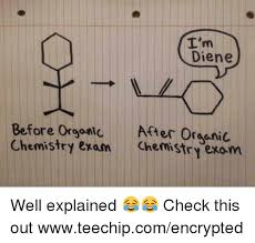 Funny Chemistry Memes - i m diene before orgontu after orasnic chemistry exam chemistry