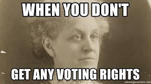 Voting Memes - when you don t get any voting rights carrie chapman catt memes