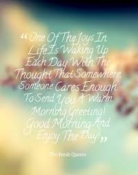 one of the joys in is waking up each day with the thought that