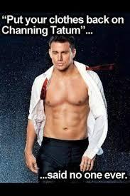 Channing Tatum Meme - 635 best channing tatum images on pinterest celebs famous people
