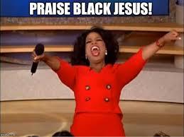 Praise Jesus Meme - oprah you get a meme imgflip