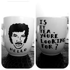 hello is it tea you u0027re looking for lionel richie coffee mug via
