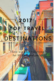 ultimate guide to 2017 s top travel destinations top travel