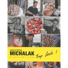 livre de cuisine michalak christophe michalak trop facile mes recettes comme à la maison
