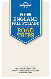 New England Foliage Map by Lonely Planet New England Fall Foliage Road Trips Travel Guide