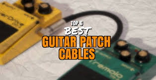 best patch top 6 best guitar patch cables tone start
