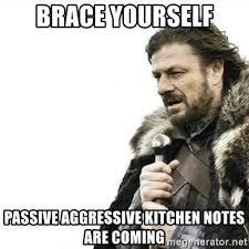 Passive Aggressive Meme - brace yourself passive aggressive kitchen notes are coming