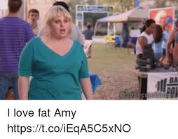 Fat Amy Memes - 25 best memes about i love fat amy i love fat amy memes