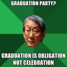 Graduation Meme - graduation party graduation is obligation not celebration create