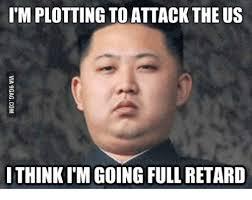 Retards Retards Everywhere Meme - implotting to attack the us ithinkim going full retard retard