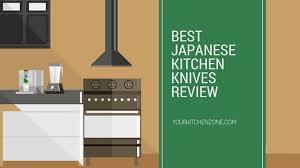 best japanese kitchen knives review your kitchen zone