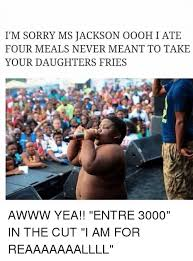 I Am Sorry Meme Memes - i m sorry ms jackson oooh i ate four meals never meant to take your