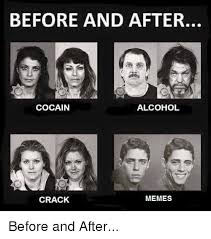 Before And After Meme - before and after cocain alcohol memes crack before and after