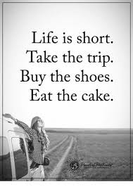 Buy All The Shoes Meme - life is short take the trip buy the shoes eat the cake meme on me me