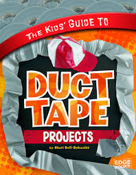 the kids u0027 guide to duct tape projects kids u0027 guides sheri bell