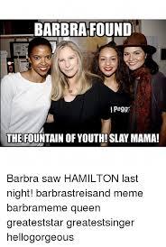 Barbra Streisand Meme - 25 best memes about hamilton hamilton memes