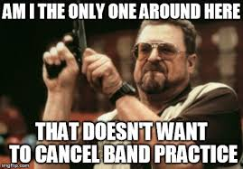 Band Practice Meme - am i the only one around here meme imgflip