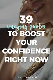 building quotes 39 amazing quotes to boost your confidence right now it u0027s all