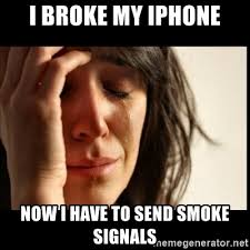Smoke Signals Meme - i broke my iphone now i have to send smoke signals first world