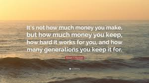 robert t kiyosaki quote it s not how much you but how