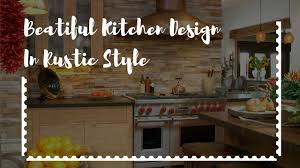 beatiful kitchen design in rustic style youtube beatiful kitchen design in rustic style