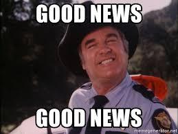 Good News Meme - good news good news sheriff roscoe p coltrane meme generator