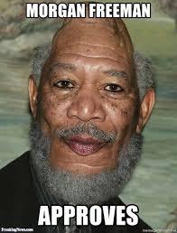 Morgan Freeman Memes - morgan freeman approves morgan freeman approves 11 meme generator