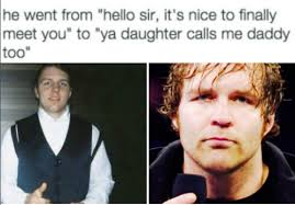 Dean Ambrose Memes - dean ambrose he went from hello sir it s nice to finally meet