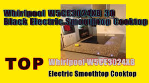 Whirlpool Ceran Cooktop Whirlpool W5ce3024xb 30 Black Electric Smoothtop Cooktop Youtube